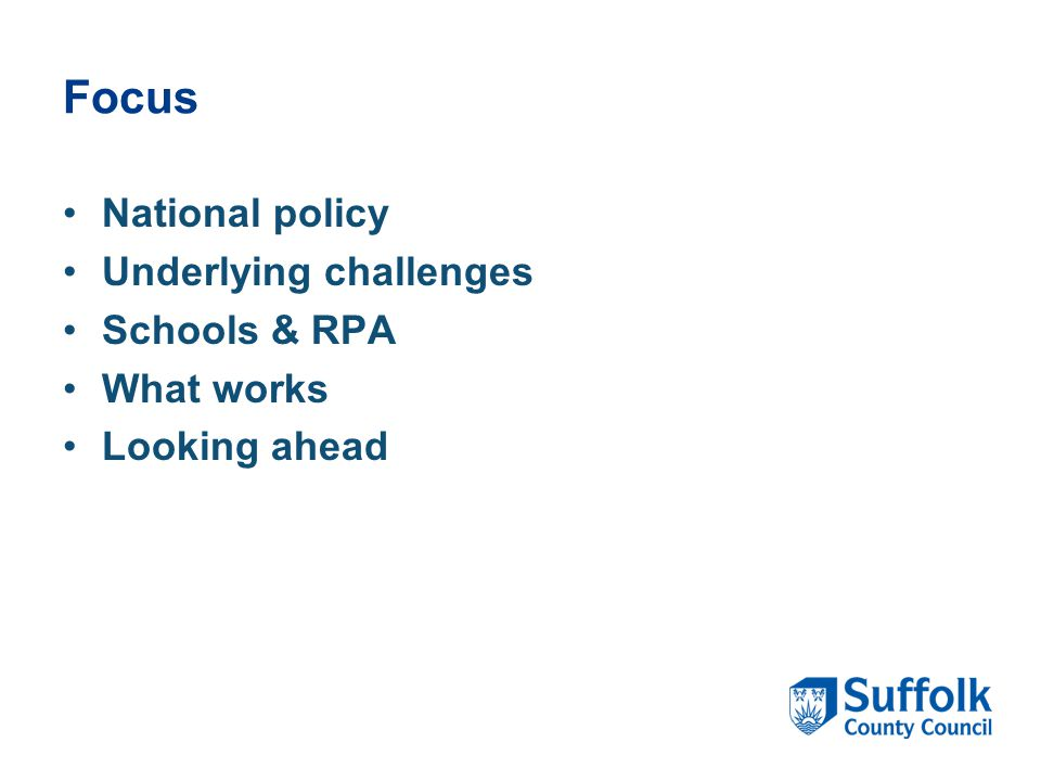 Focus National policy Underlying challenges Schools & RPA What works Looking ahead