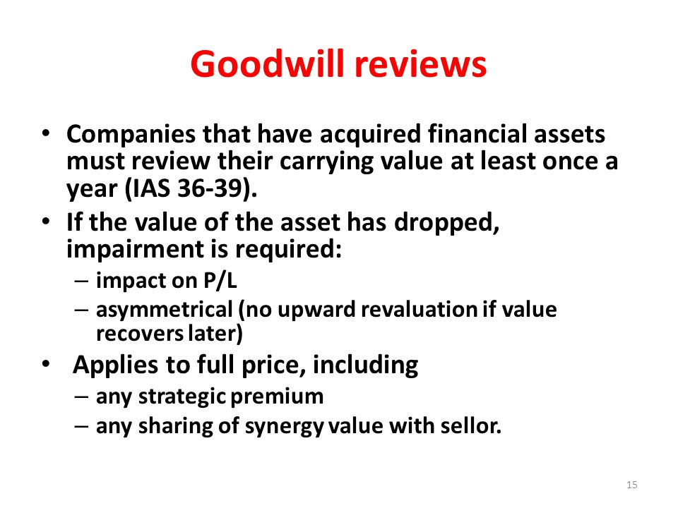 Goodwill reviews Companies that have acquired financial assets must review their carrying value at least once a year (IAS 36-39).