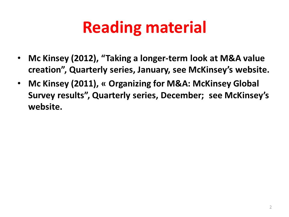 Reading material Mc Kinsey (2012), Taking a longer-term look at M&A value creation , Quarterly series, January, see McKinsey's website.
