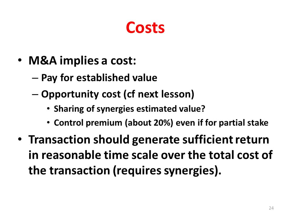 Costs M&A implies a cost: – Pay for established value – Opportunity cost (cf next lesson) Sharing of synergies estimated value.