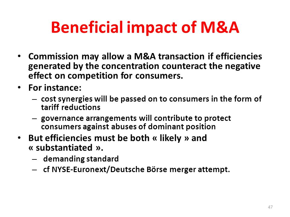 Beneficial impact of M&A Commission may allow a M&A transaction if efficiencies generated by the concentration counteract the negative effect on competition for consumers.