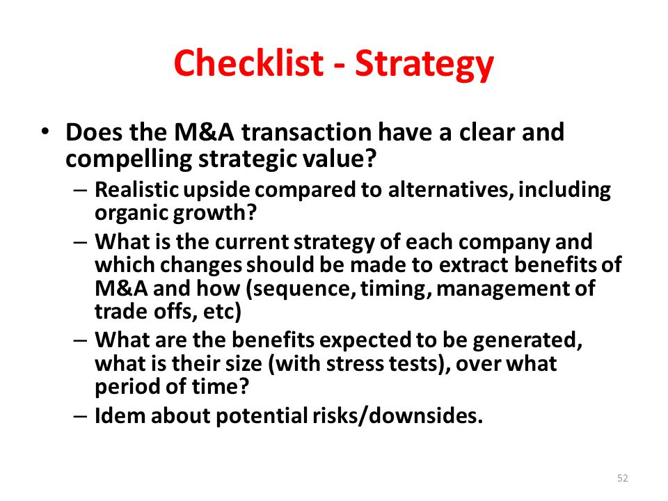 Checklist - Strategy Does the M&A transaction have a clear and compelling strategic value.