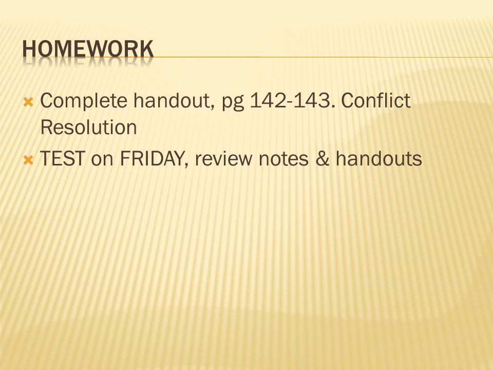  Complete handout, pg 142-143. Conflict Resolution  TEST on FRIDAY, review notes & handouts