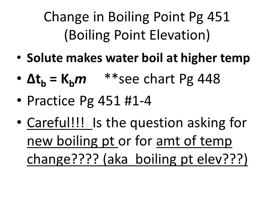 Colligative Properties Pg 446 Freezing pt and boiling pt are colligative properties because they change depending upon the amt of solute in the solution