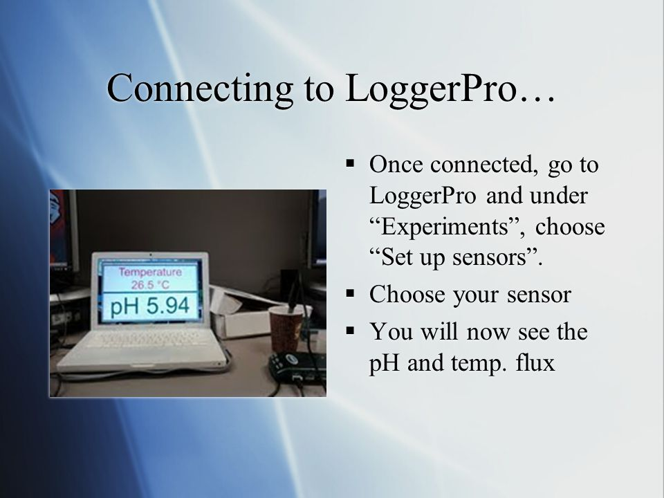 Connecting to LoggerPro…  Once connected, go to LoggerPro and under Experiments , choose Set up sensors .