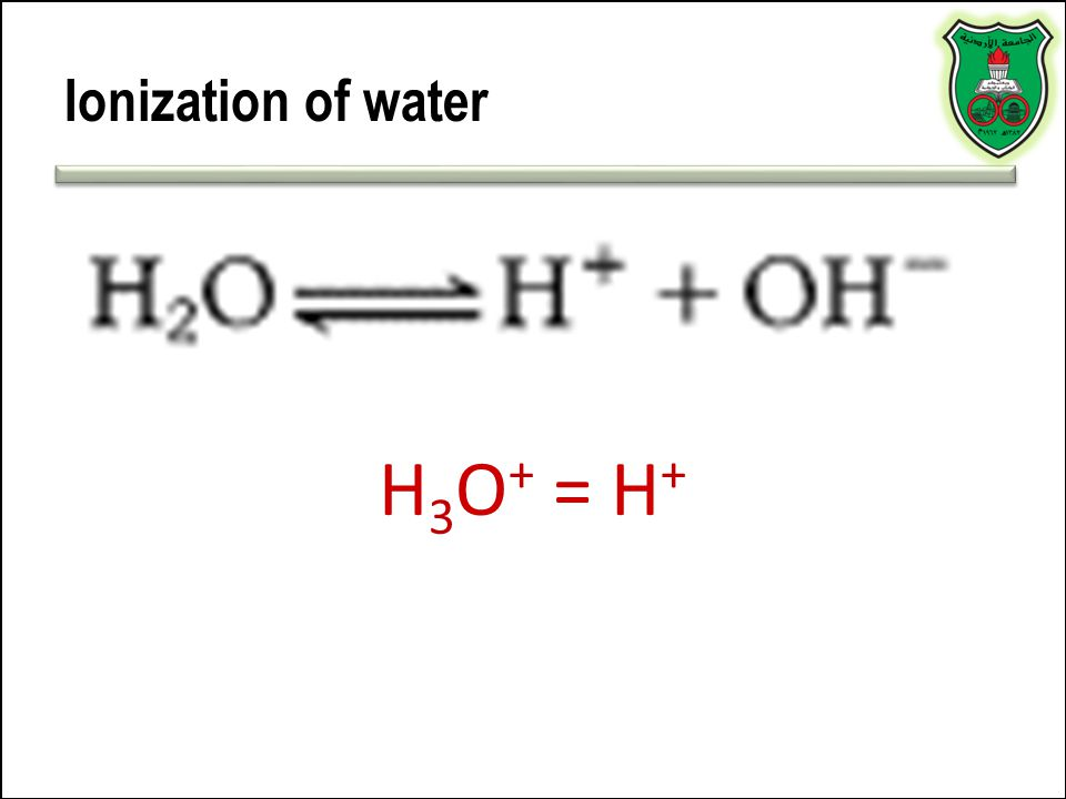 Ionization of water H 3 O + = H +