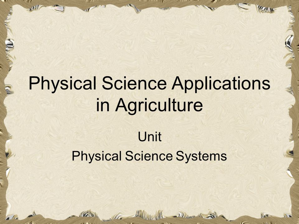 Physical Science Applications in Agriculture Unit Physical Science Systems