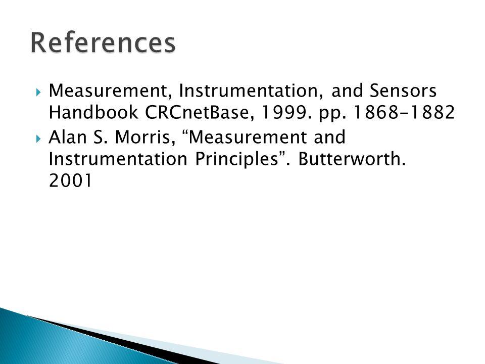 " Measurement, Instrumentation, and Sensors Handbook CRCnetBase, 1999. pp. 1868-1882  Alan S. Morris, ""Measurement and Instrumentation Principles"". B"