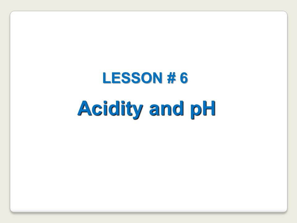 Acidity and pH LESSON # 6