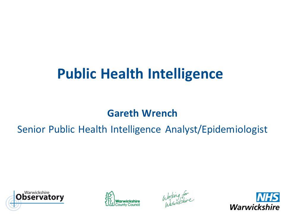 Public Health Intelligence Gareth Wrench Senior Public Health Intelligence Analyst/Epidemiologist