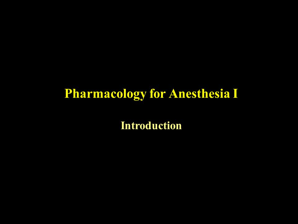Pharmacology for Anesthesia I Introduction