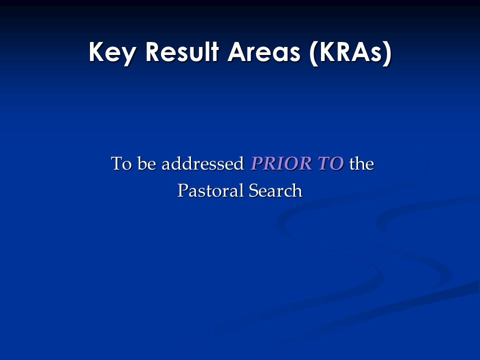 Key Result Areas (KRAs) To be addressed PRIOR TO the To be addressed PRIOR TO the Pastoral Search