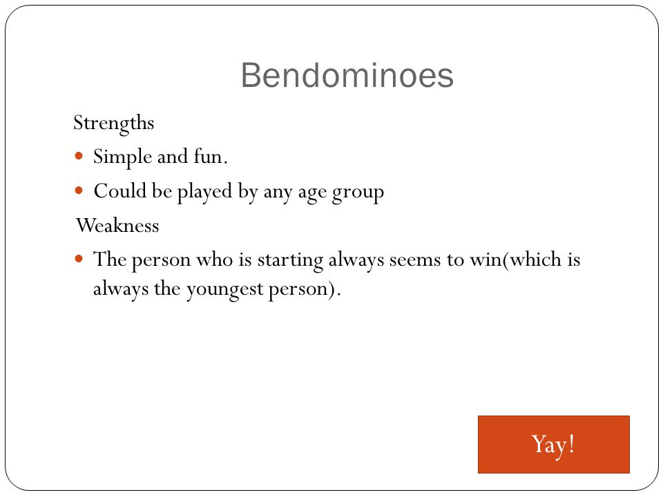 Bendominoes Strengths Simple and fun.
