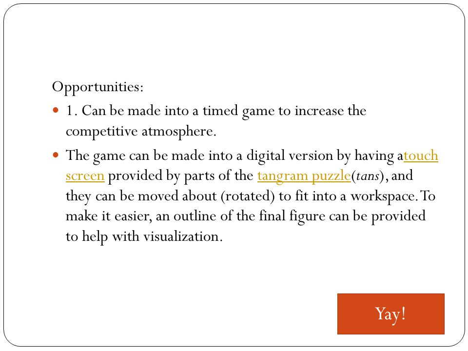 Opportunities: 1.Can be made into a timed game to increase the competitive atmosphere.