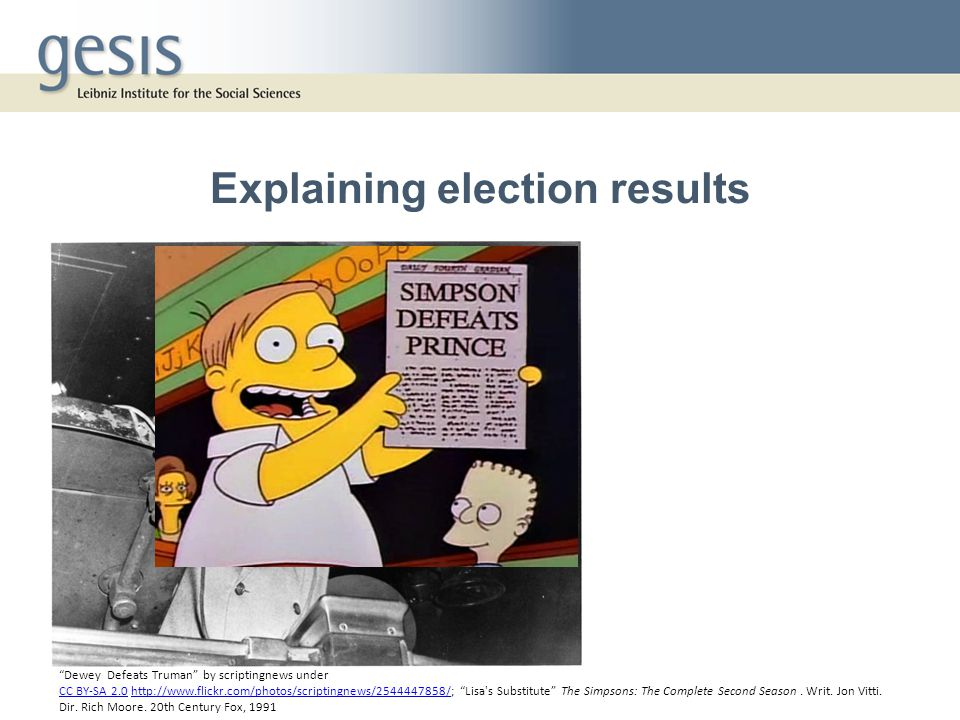Explaining election results Dewey Defeats Truman by scriptingnews under CC BY-SA 2.0CC BY-SA 2.0 http://www.flickr.com/photos/scriptingnews/2544447858/; Lisa s Substitute The Simpsons: The Complete Second Season.