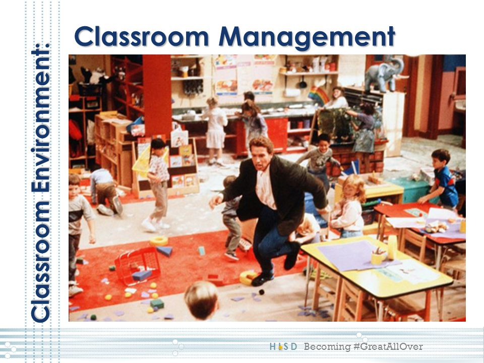 HISD Becoming #GreatAllOver Classroom Management Classroom Environment: