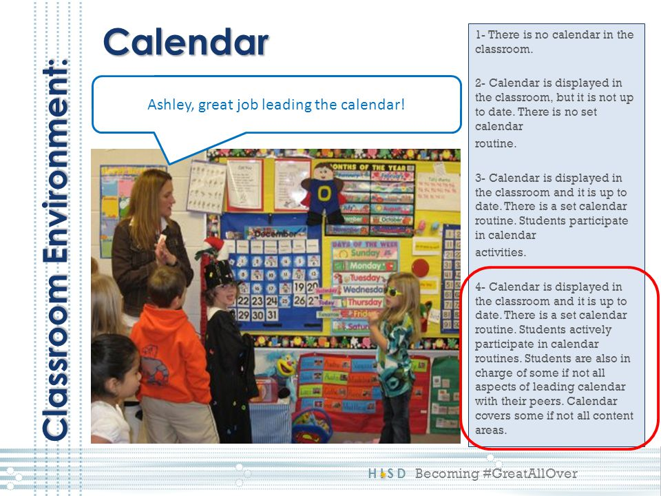 HISD Becoming #GreatAllOver 1- There is no calendar in the classroom. 2- Calendar is displayed in the classroom, but it is not up to date. There is no