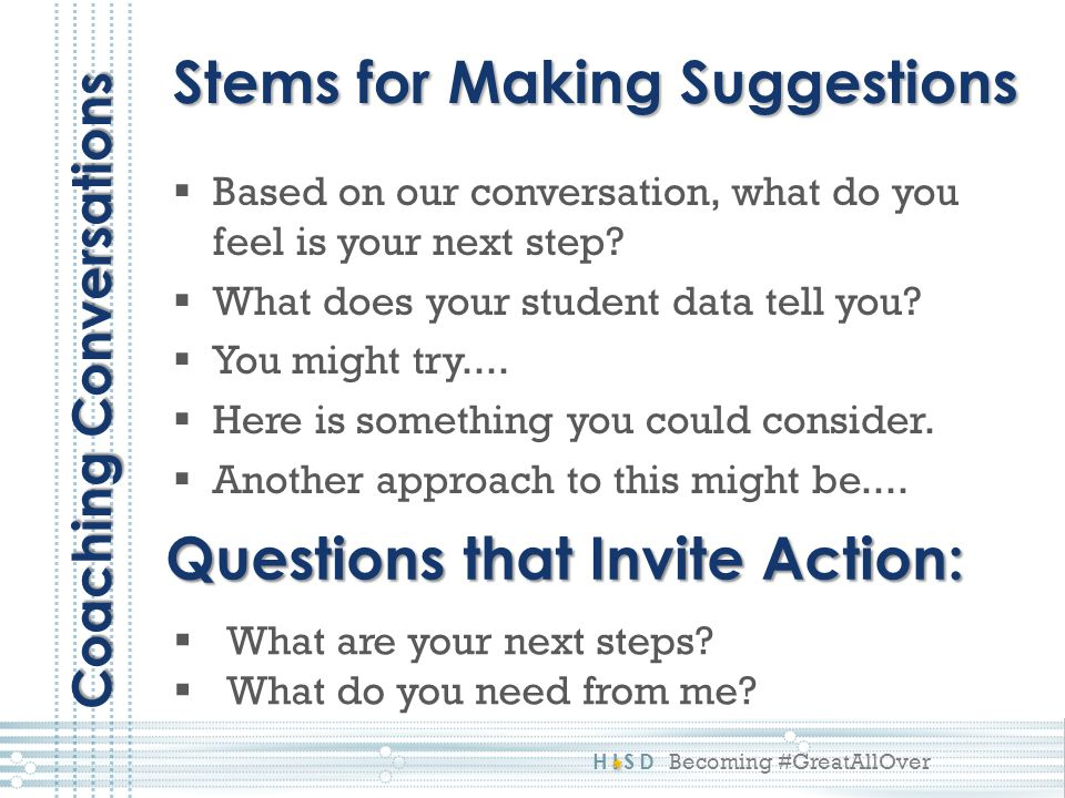 HISD Becoming #GreatAllOver  Based on our conversation, what do you feel is your next step?  What does your student data tell you?  You might try..