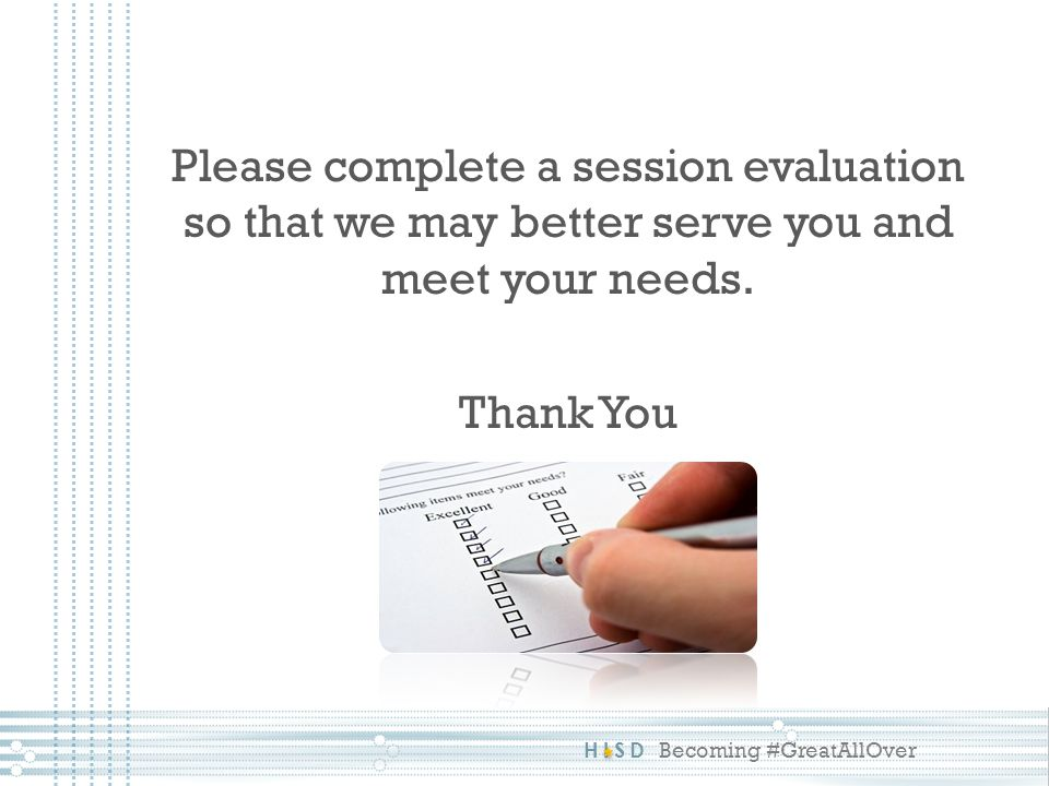HISD Becoming #GreatAllOver Please complete a session evaluation so that we may better serve you and meet your needs. Thank You