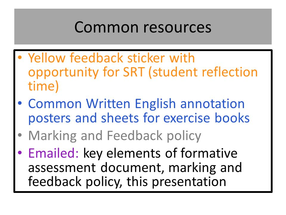 Common resources Yellow feedback sticker with opportunity for SRT (student reflection time) Common Written English annotation posters and sheets for e