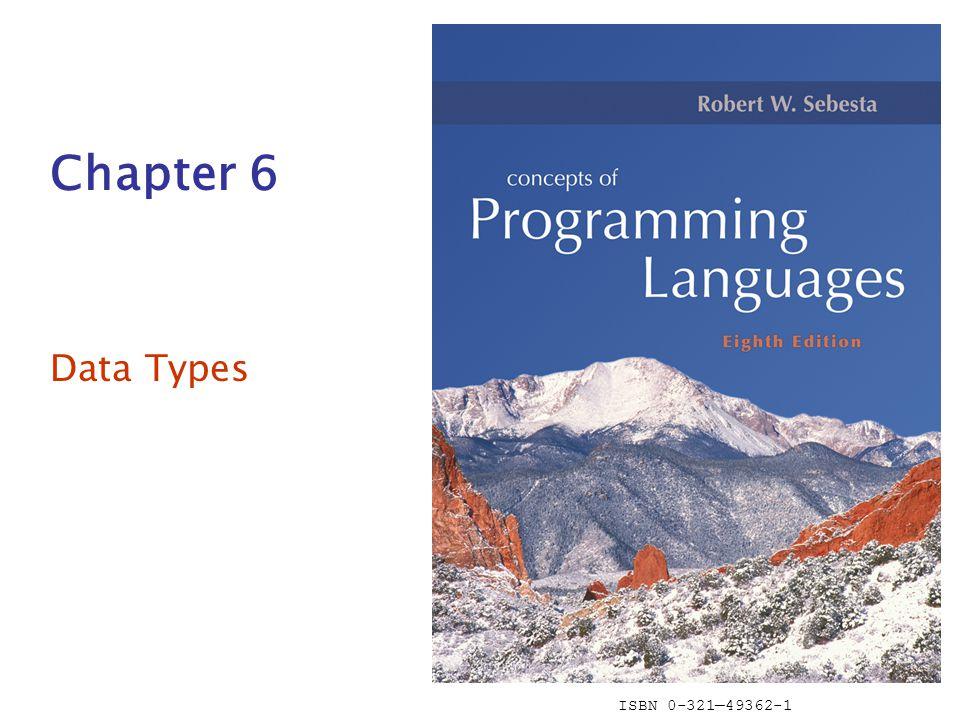 ISBN 0-321—49362-1 Chapter 6 Data Types