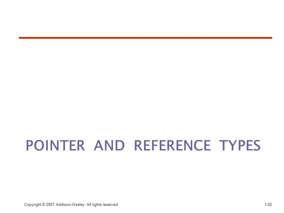 POINTER AND REFERENCE TYPES Copyright © 2007 Addison-Wesley. All rights reserved.1-52