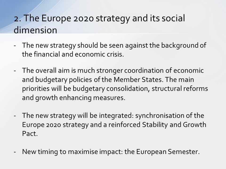 -The new strategy should be seen against the background of the financial and economic crisis. -The overall aim is much stronger coordination of econom
