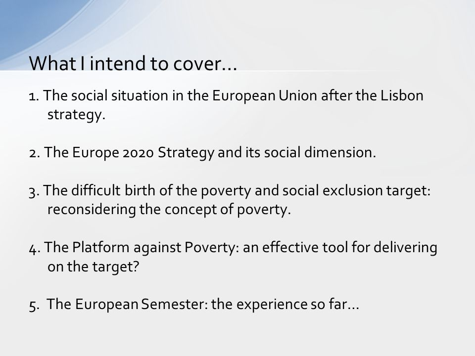 1. The social situation in the European Union after the Lisbon strategy. 2. The Europe 2020 Strategy and its social dimension. 3. The difficult birth