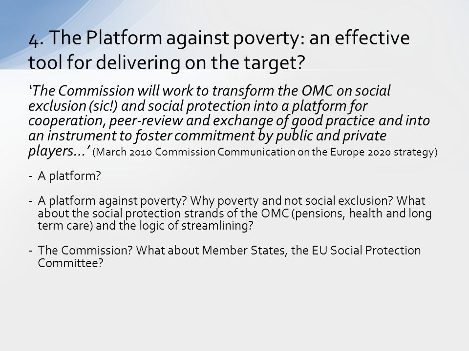 4. The Platform against poverty: an effective tool for delivering on the target? 'The Commission will work to transform the OMC on social exclusion (s