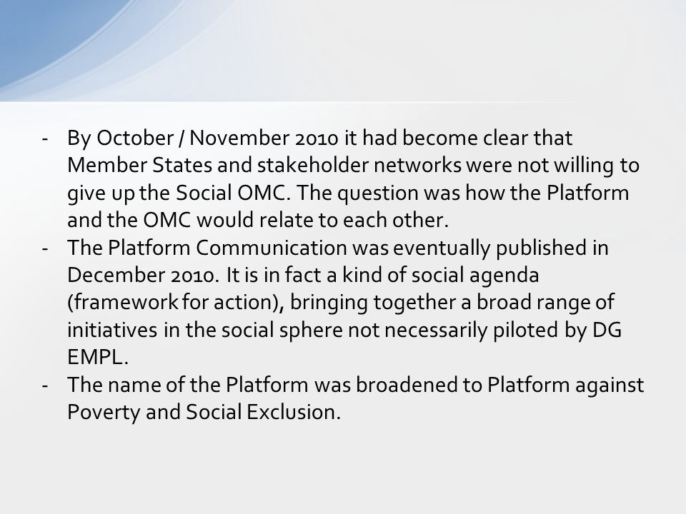 -By October / November 2010 it had become clear that Member States and stakeholder networks were not willing to give up the Social OMC. The question w