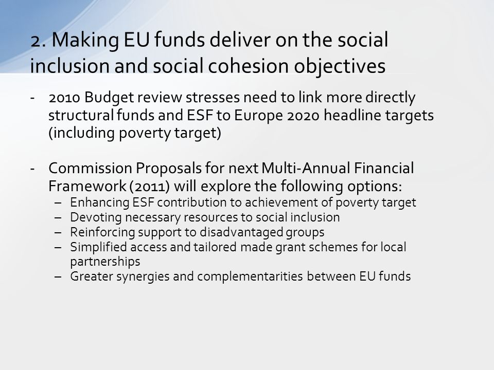 2. Making EU funds deliver on the social inclusion and social cohesion objectives -2010 Budget review stresses need to link more directly structural f