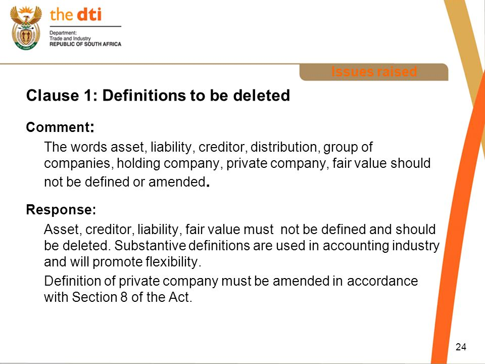 Issues raised Clause 1: Definitions to be deleted Comment : The words asset, liability, creditor, distribution, group of companies, holding company, private company, fair value should not be defined or amended.