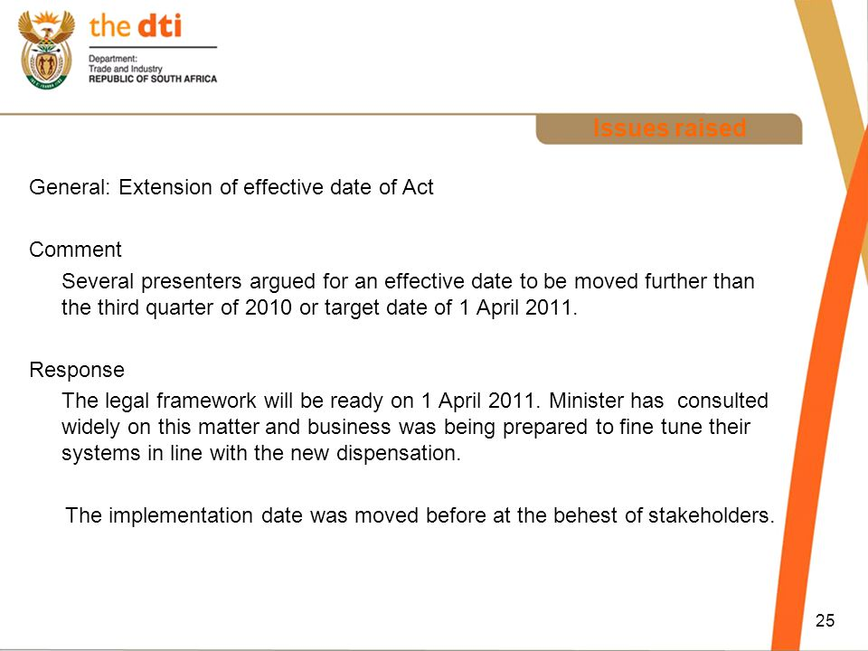 Issues raised General: Extension of effective date of Act Comment Several presenters argued for an effective date to be moved further than the third quarter of 2010 or target date of 1 April 2011.