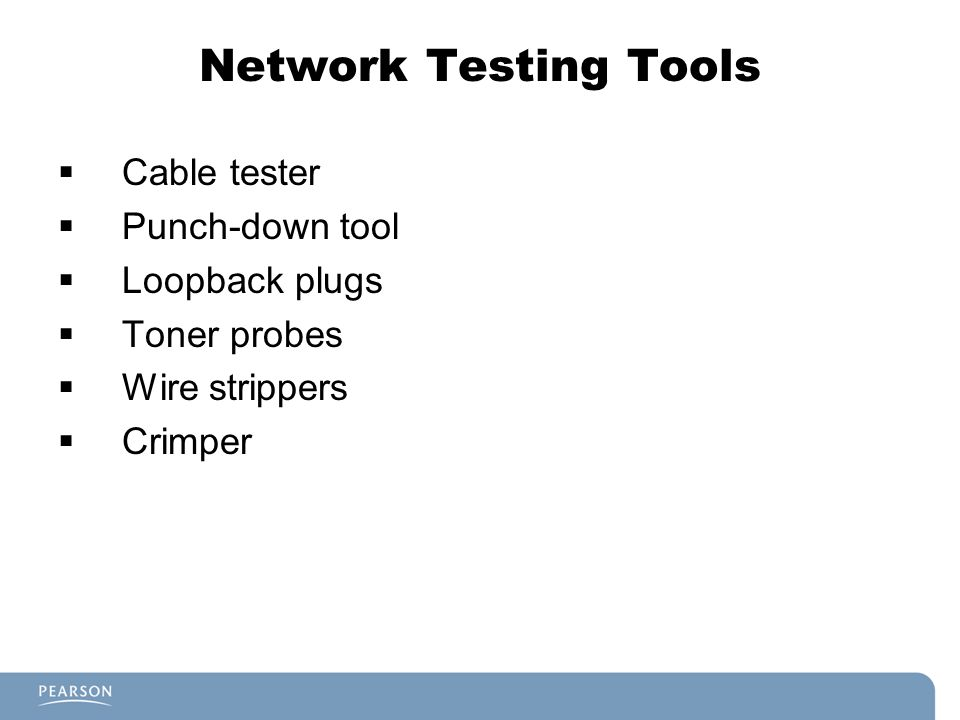 Network Testing Tools  Cable tester  Punch-down tool  Loopback plugs  Toner probes  Wire strippers  Crimper