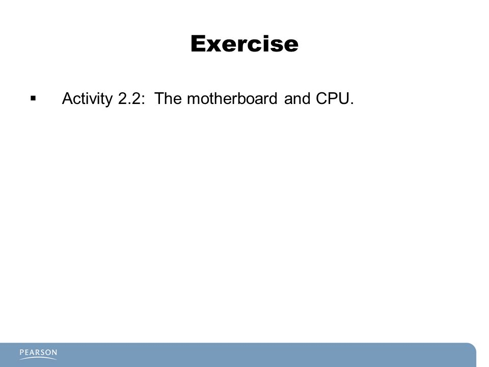 Exercise  Activity 2.2: The motherboard and CPU.