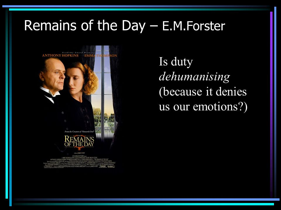 Remains of the Day – E.M.Forster Is duty dehumanising (because it denies us our emotions?)