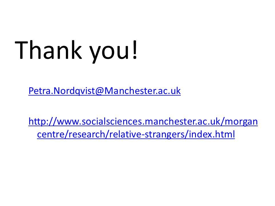 Thank you! Petra.Nordqvist@Manchester.ac.uk http://www.socialsciences.manchester.ac.uk/morgan centre/research/relative-strangers/index.html