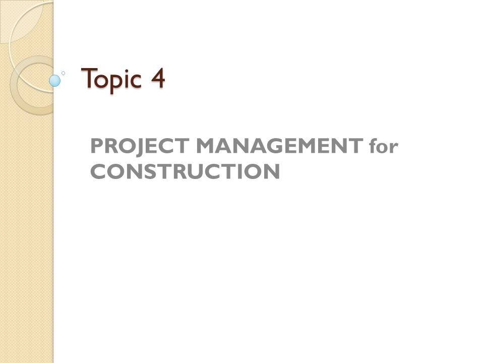Topic 4 PROJECT MANAGEMENT for CONSTRUCTION
