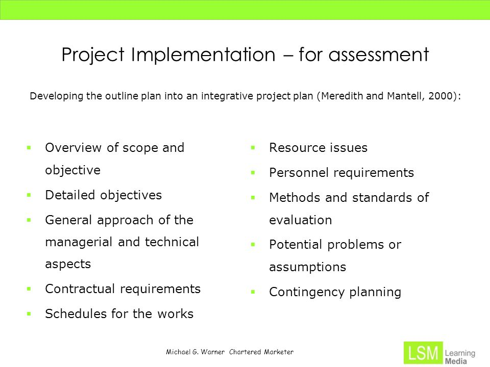 Michael G. Warner Chartered Marketer Project Implementation – for assessment Developing the outline plan into an integrative project plan (Meredith an