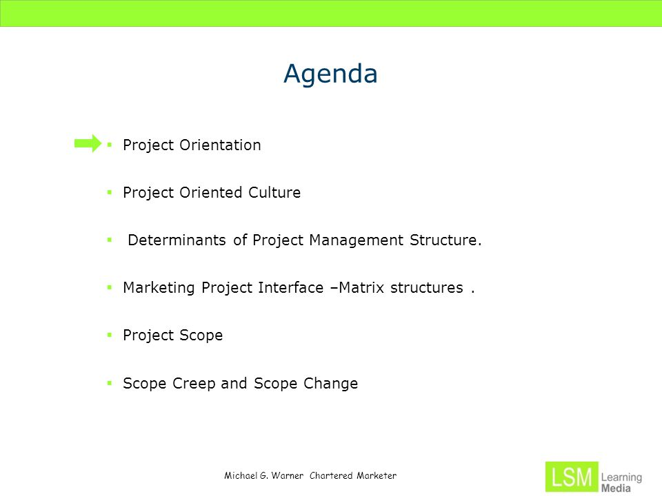 Michael G. Warner Chartered Marketer Agenda  Project Orientation  Project Oriented Culture  Determinants of Project Management Structure.  Marketi