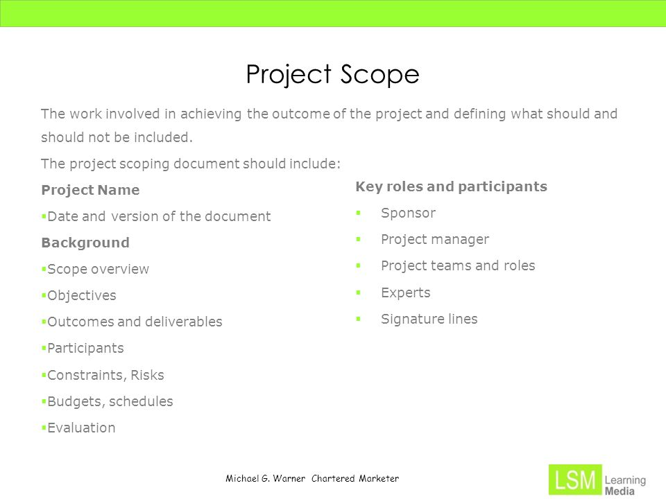 Michael G. Warner Chartered Marketer Project Scope The work involved in achieving the outcome of the project and defining what should and should not b