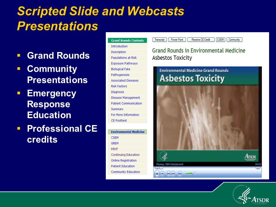 Scripted Slide and Webcasts Presentations  Grand Rounds  Community Presentations  Emergency Response Education  Professional CE credits