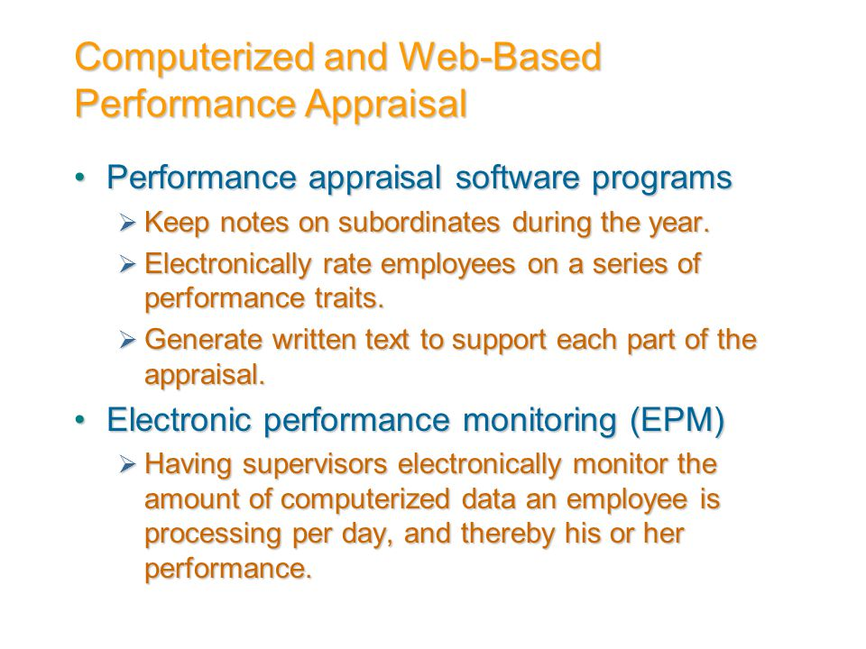 Computerized and Web-Based Performance Appraisal Performance appraisal software programsPerformance appraisal software programs  Keep notes on subord
