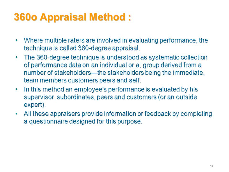 360o Appraisal Method : Where multiple raters are involved in evaluating performance, the technique is called 360-degree appraisal.Where multiple rate