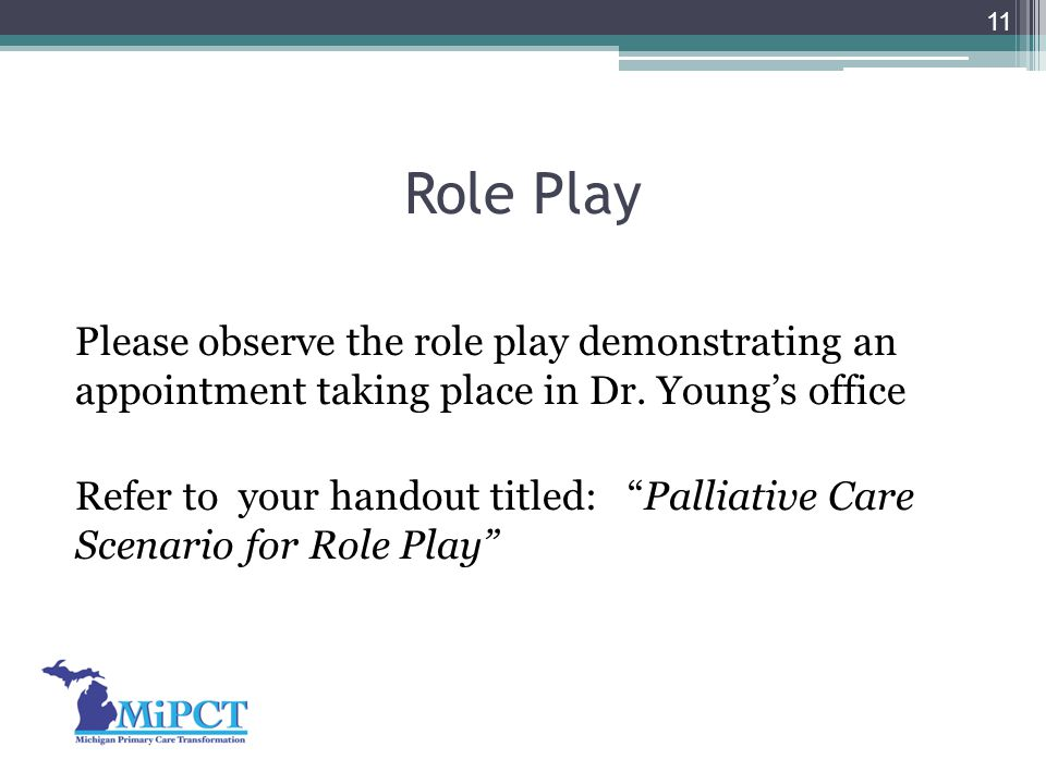 "Role Play Please observe the role play demonstrating an appointment taking place in Dr. Young's office Refer to your handout titled: ""Palliative Care"