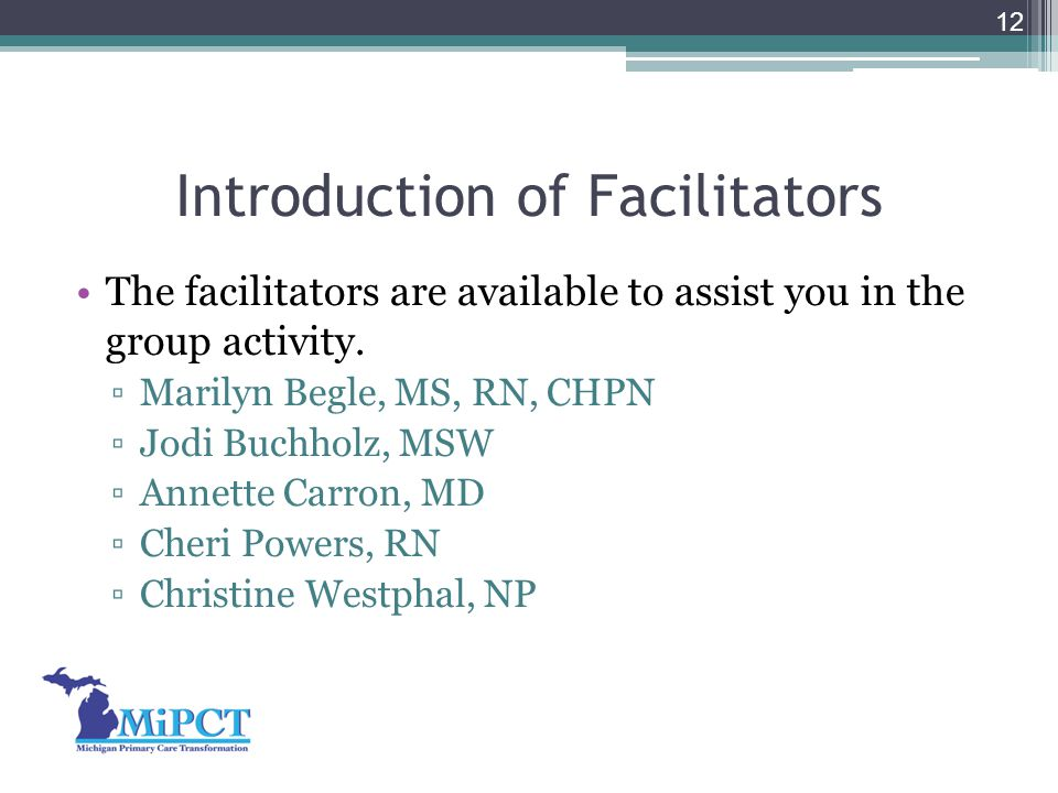 Introduction of Facilitators The facilitators are available to assist you in the group activity. ▫Marilyn Begle, MS, RN, CHPN ▫Jodi Buchholz, MSW ▫Ann