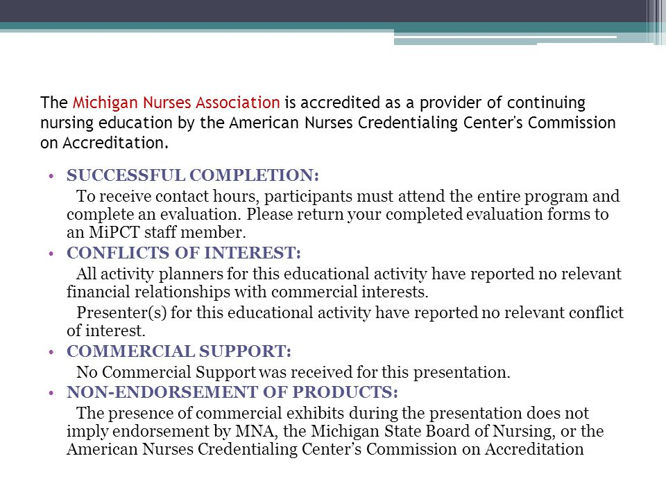 The Michigan Nurses Association is accredited as a provider of continuing nursing education by the American Nurses Credentialing Center's Commission o