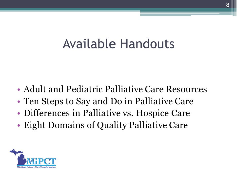 Available Handouts Adult and Pediatric Palliative Care Resources Ten Steps to Say and Do in Palliative Care Differences in Palliative vs. Hospice Care