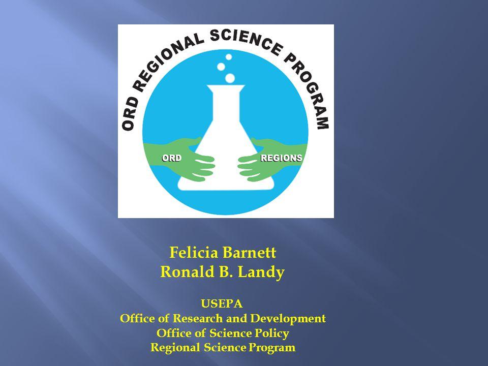 Felicia Barnett Ronald B. Landy USEPA Office of Research and Development Office of Science Policy Regional Science Program