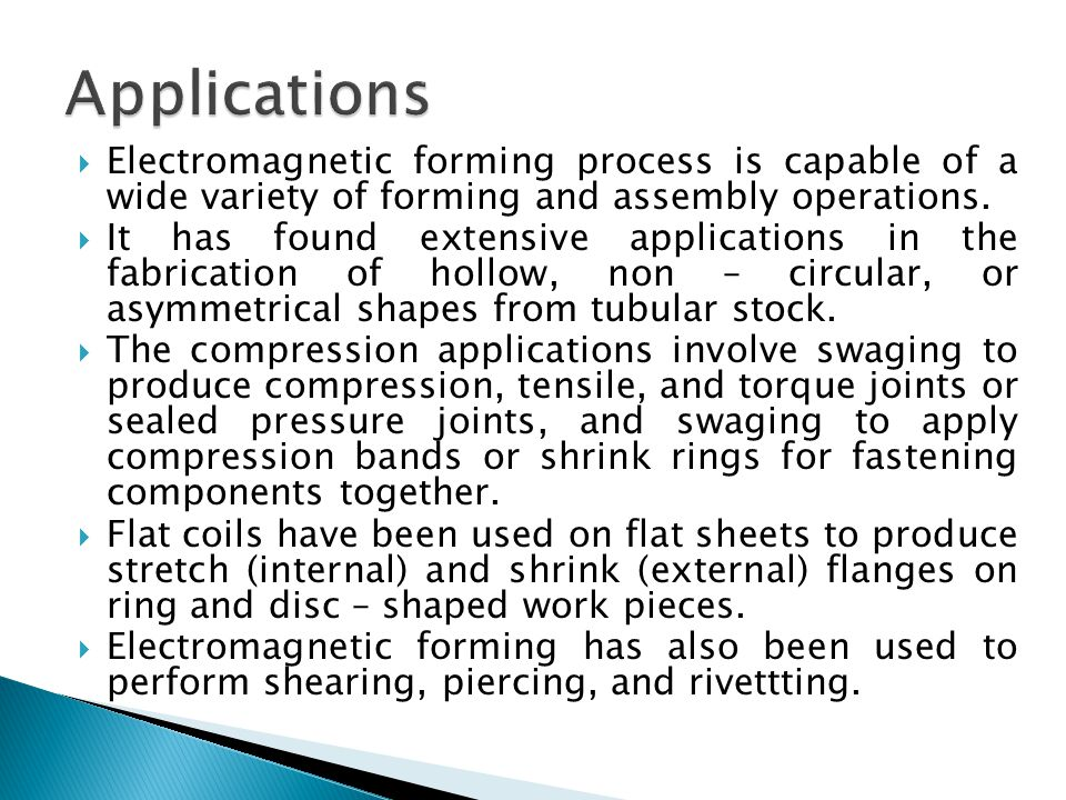  Electromagnetic forming process is capable of a wide variety of forming and assembly operations.